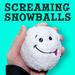 Screaming Snowballs